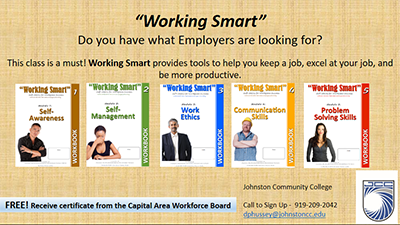 Picture of Working Smart flyer. Do you have what Employers are looking for? This class is a must! Working Smart provides tools to help you keep a job, excel at your job and be more productive.